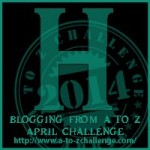 Blogging from A to Z Challenge – H is for…