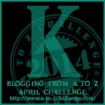 Blogging from A to Z Challenge – K is for…