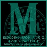 Blogging from A to Z Challenge – M is for…