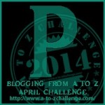Blogging from A to Z Challenge – P is for…