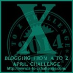 Blogging from A to Z Challenge – X is for…